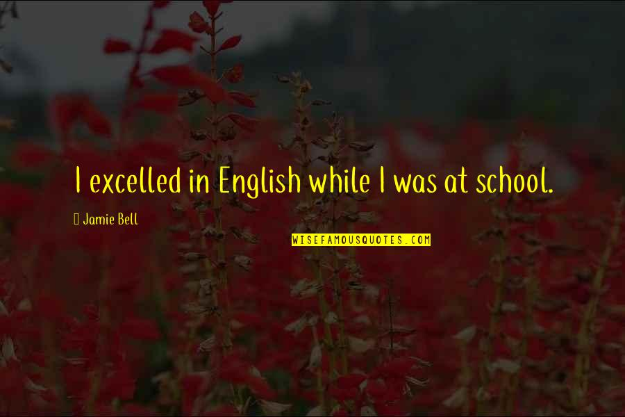 Beach Serenity Quotes By Jamie Bell: I excelled in English while I was at