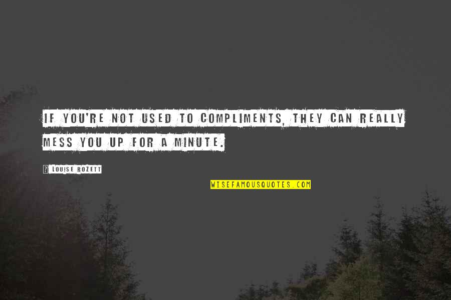 Beach Serenity Quotes By Louise Rozett: If you're not used to compliments, they can
