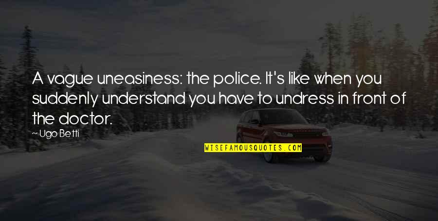 Beach Serenity Quotes By Ugo Betti: A vague uneasiness: the police. It's like when
