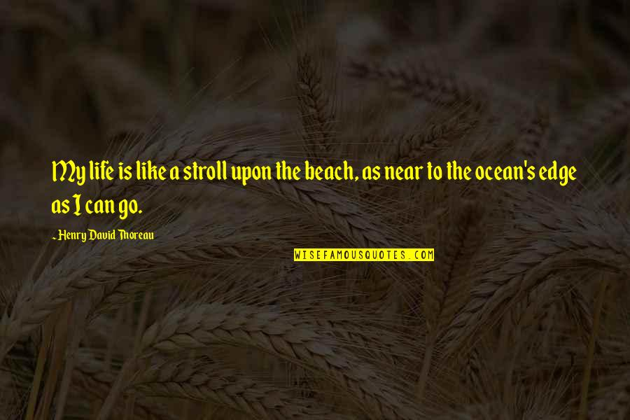 Beach Stroll Quotes By Henry David Thoreau: My life is like a stroll upon the