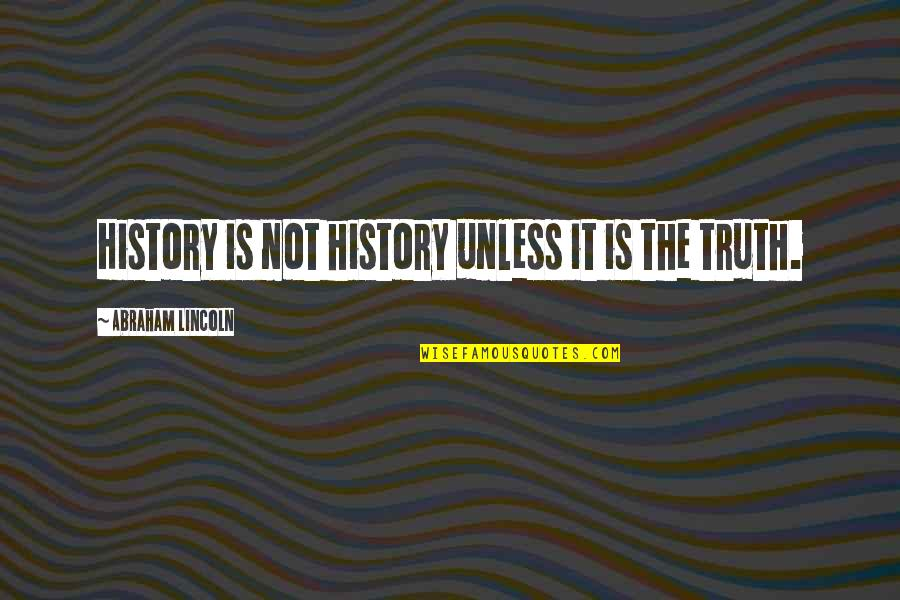Beach Themed Wall Quotes By Abraham Lincoln: History is not history unless it is the