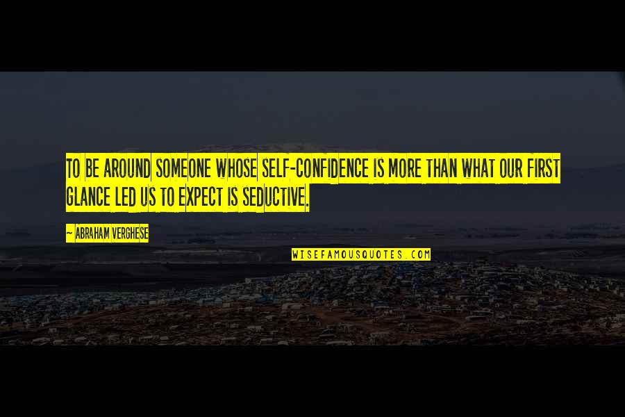 Beach Themed Wall Quotes By Abraham Verghese: To be around someone whose self-confidence is more