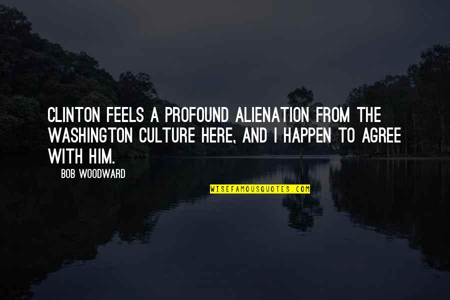 Beach Themed Wall Quotes By Bob Woodward: Clinton feels a profound alienation from the Washington