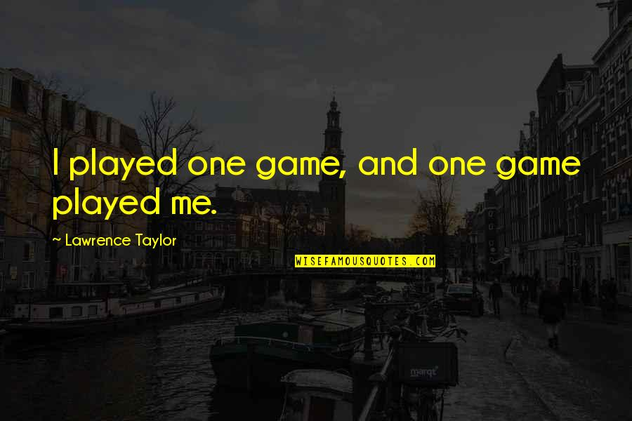 Beach Themed Wall Quotes By Lawrence Taylor: I played one game, and one game played