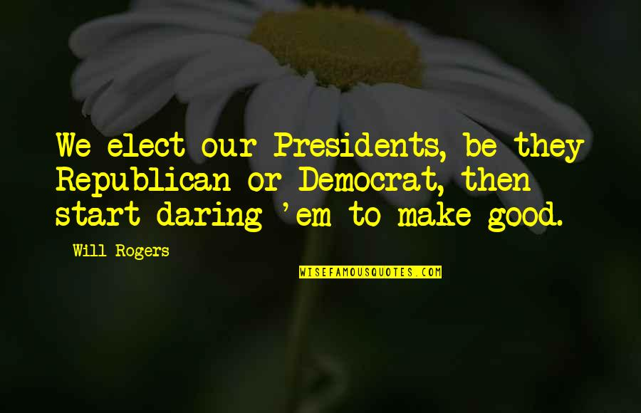 Beach Wall Art Quotes By Will Rogers: We elect our Presidents, be they Republican or
