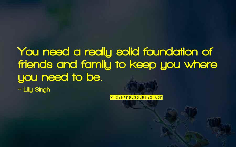 Beached Az Bro Quotes By Lilly Singh: You need a really solid foundation of friends