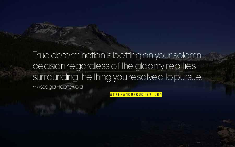 Beaches And Life Quotes By Assegid Habtewold: True determination is betting on your solemn decision