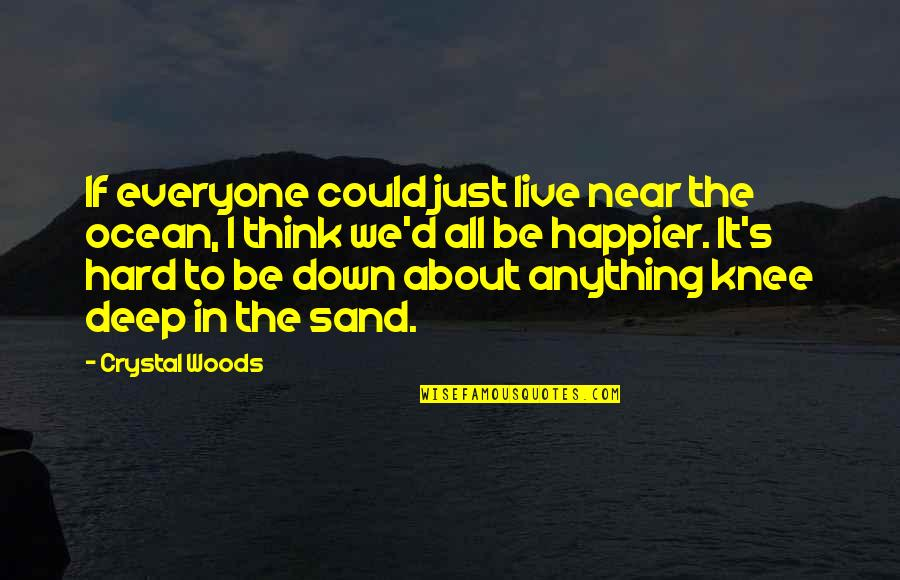 Beaches And Life Quotes By Crystal Woods: If everyone could just live near the ocean,