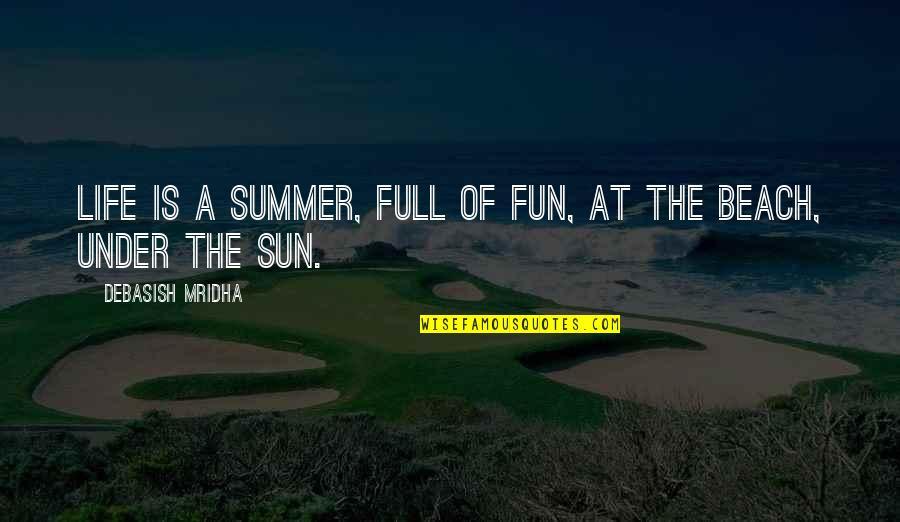 Beaches And Life Quotes By Debasish Mridha: Life is a summer, full of fun, at