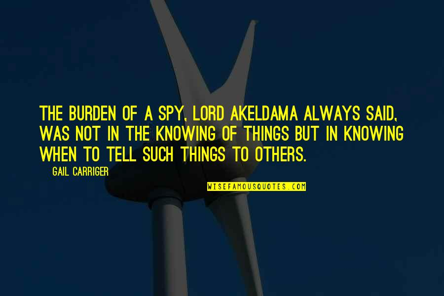 Beaches And Life Quotes By Gail Carriger: The burden of a spy, Lord Akeldama always