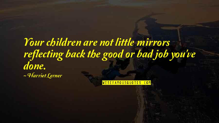 Beaches And Life Quotes By Harriet Lerner: Your children are not little mirrors reflecting back