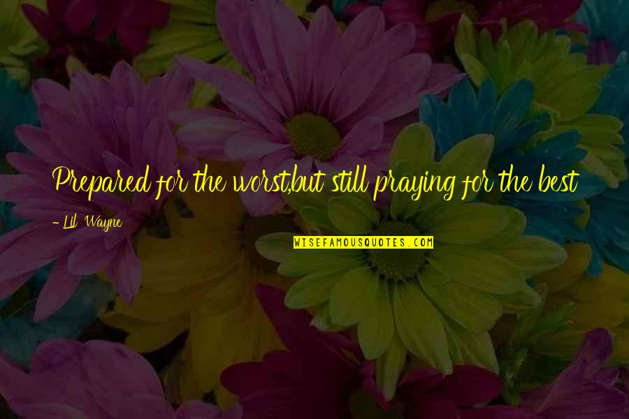 Beaches And Life Quotes By Lil' Wayne: Prepared for the worst,but still praying for the