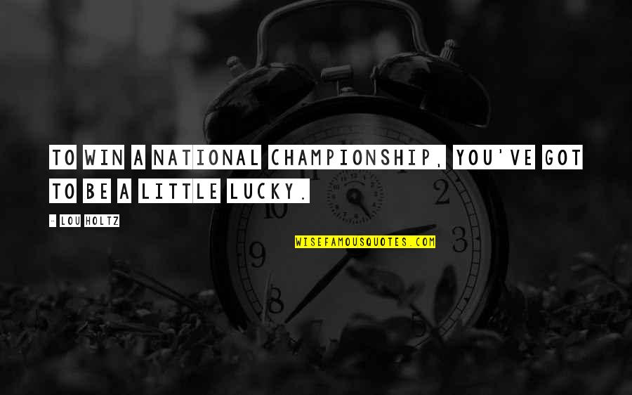 Beaches And Life Quotes By Lou Holtz: To win a national championship, you've got to