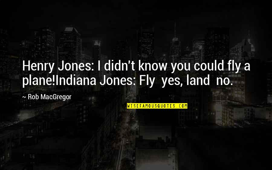 Beaches And Life Quotes By Rob MacGregor: Henry Jones: I didn't know you could fly