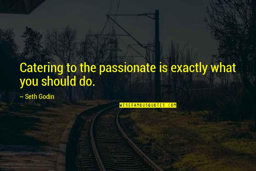 Beagle Love Quotes By Seth Godin: Catering to the passionate is exactly what you