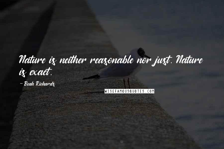Beah Richards quotes: Nature is neither reasonable nor just. Nature is exact.