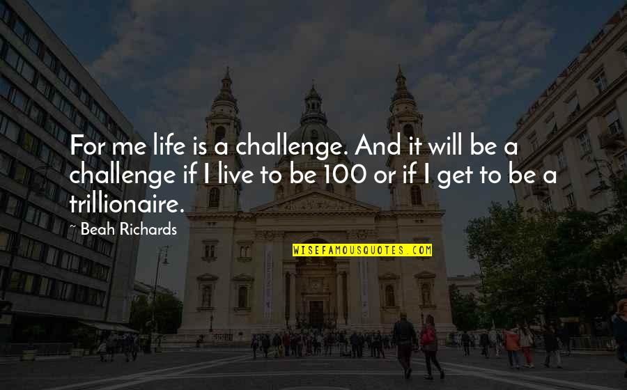 Beah Richards Quotes By Beah Richards: For me life is a challenge. And it