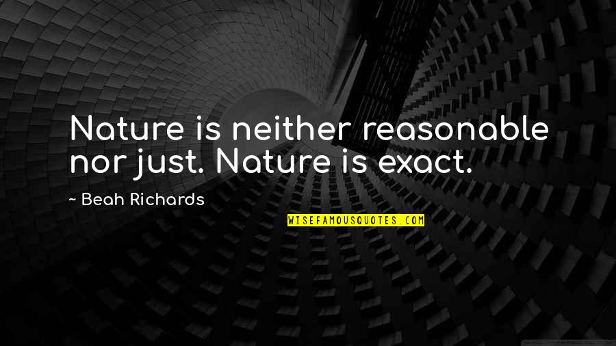 Beah Richards Quotes By Beah Richards: Nature is neither reasonable nor just. Nature is