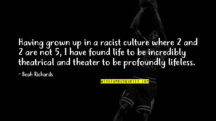 Beah Richards Quotes By Beah Richards: Having grown up in a racist culture where