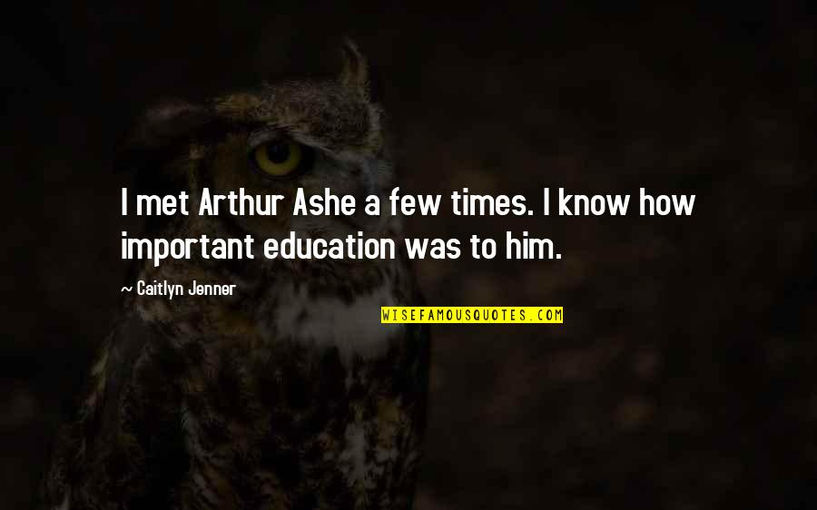 Beale Street Quotes By Caitlyn Jenner: I met Arthur Ashe a few times. I