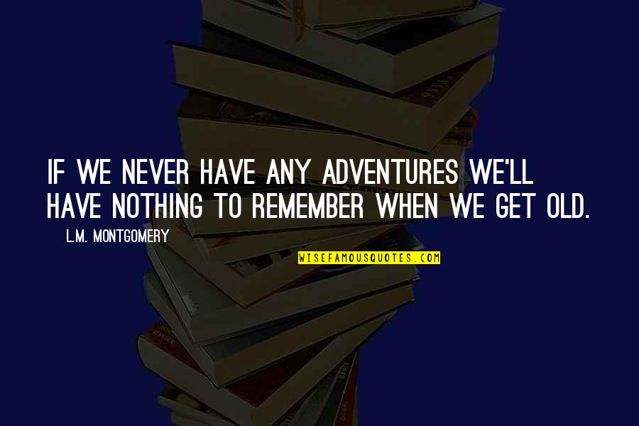 Beale Street Quotes By L.M. Montgomery: If we never have any adventures we'll have