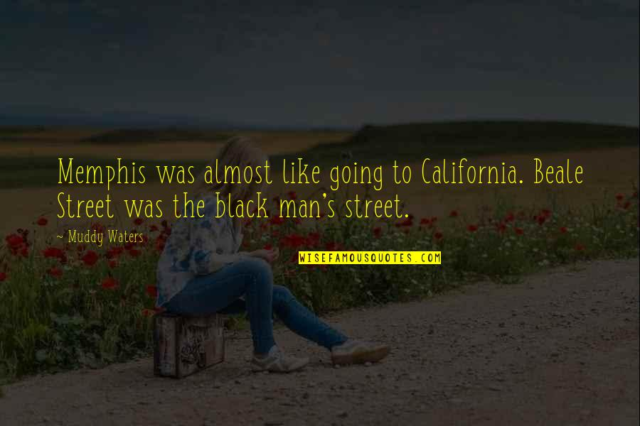 Beale Street Quotes By Muddy Waters: Memphis was almost like going to California. Beale