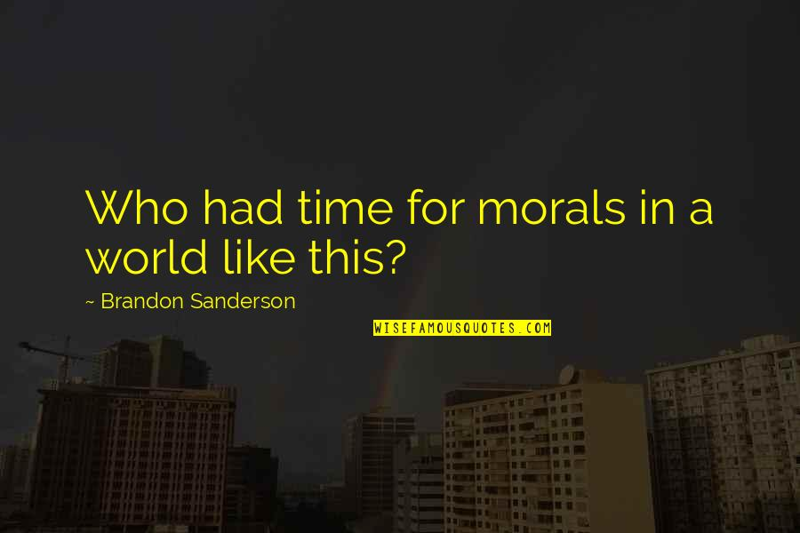 Beals Quotes By Brandon Sanderson: Who had time for morals in a world