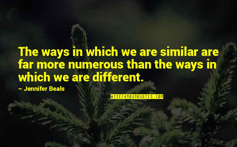 Beals Quotes By Jennifer Beals: The ways in which we are similar are