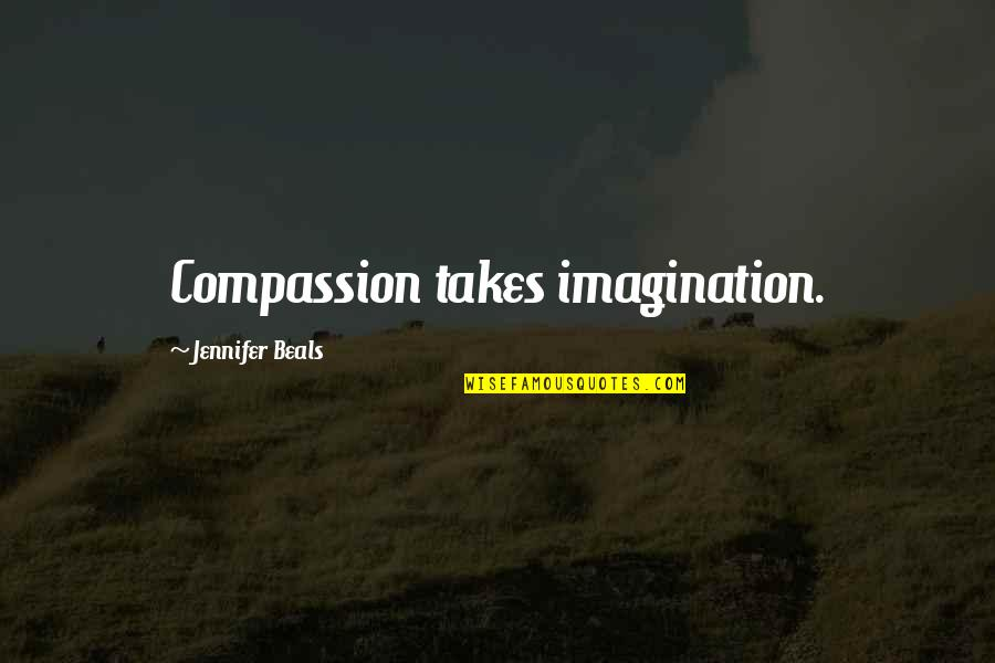 Beals Quotes By Jennifer Beals: Compassion takes imagination.