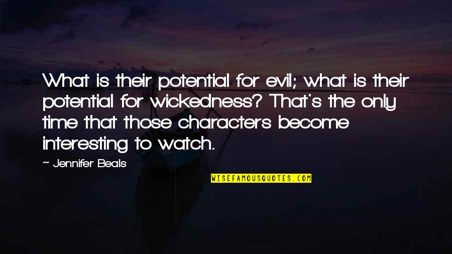 Beals Quotes By Jennifer Beals: What is their potential for evil; what is