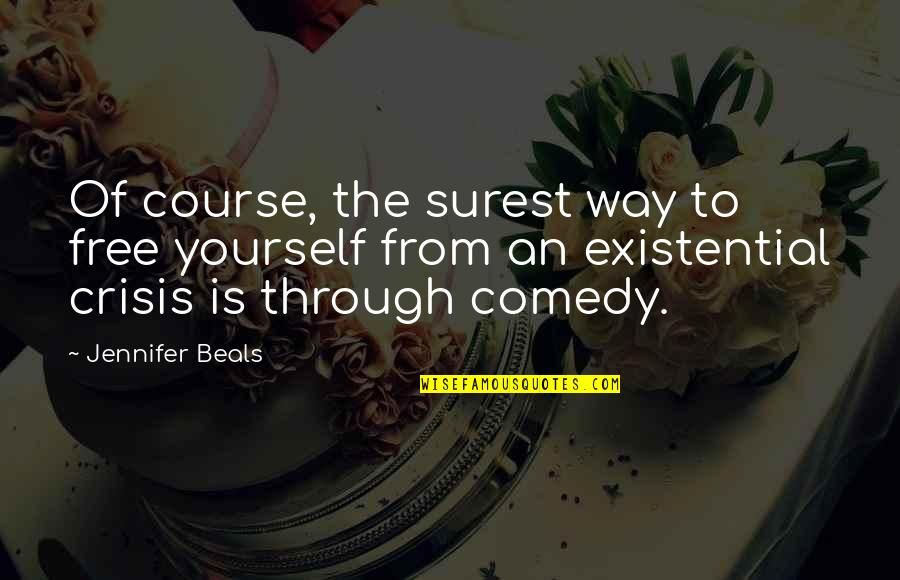 Beals Quotes By Jennifer Beals: Of course, the surest way to free yourself