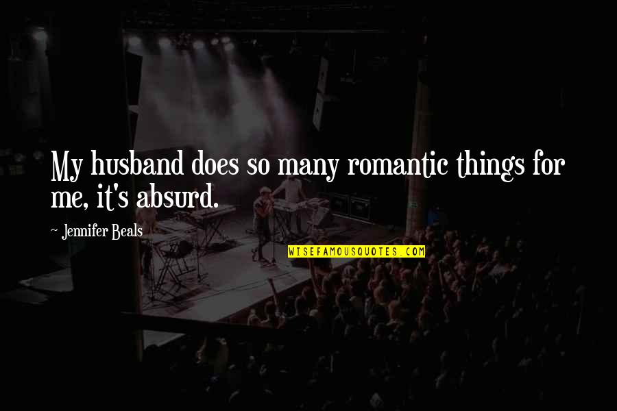 Beals Quotes By Jennifer Beals: My husband does so many romantic things for