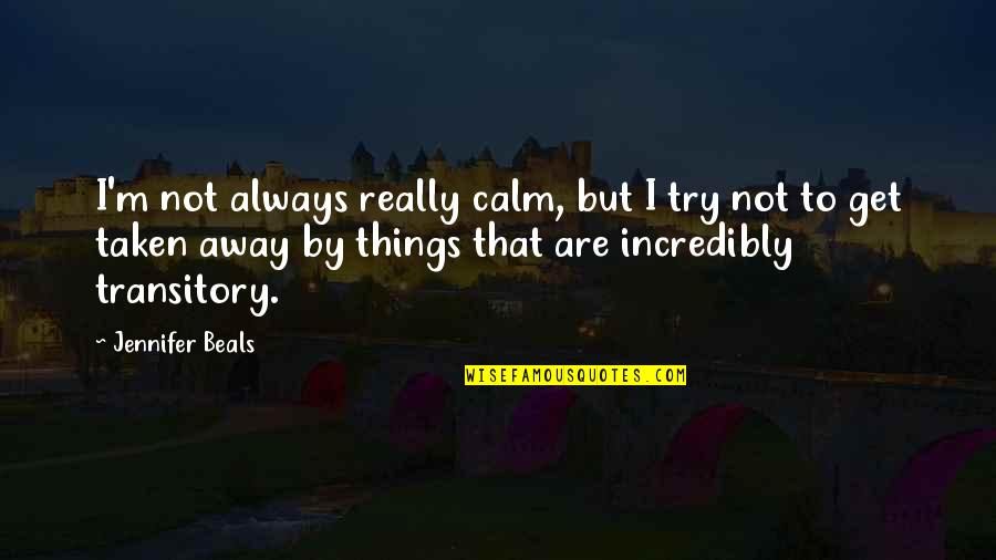 Beals Quotes By Jennifer Beals: I'm not always really calm, but I try