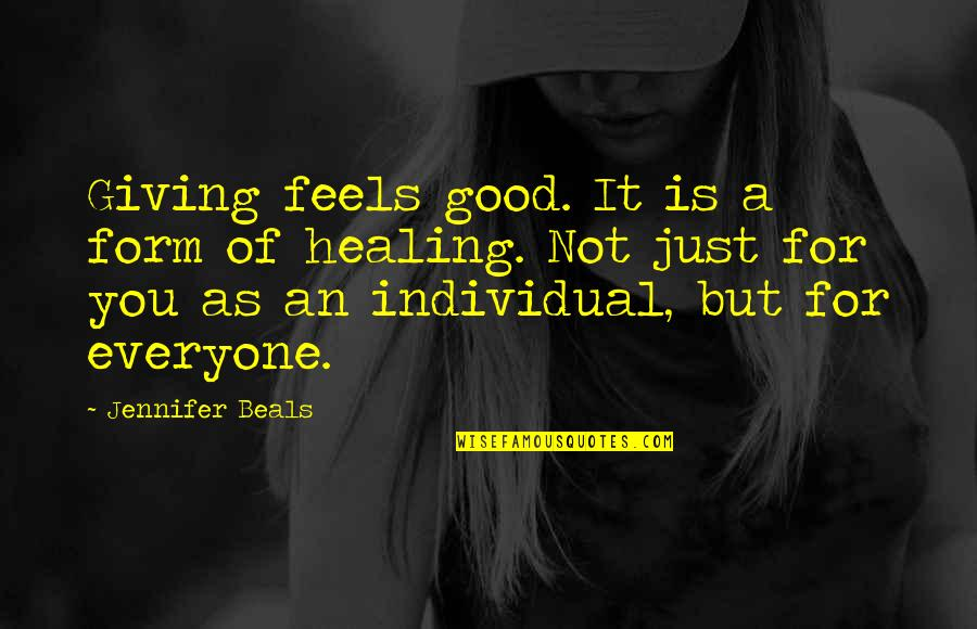 Beals Quotes By Jennifer Beals: Giving feels good. It is a form of