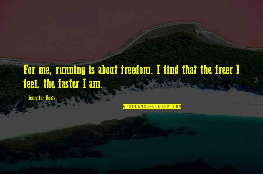 Beals Quotes By Jennifer Beals: For me, running is about freedom. I find