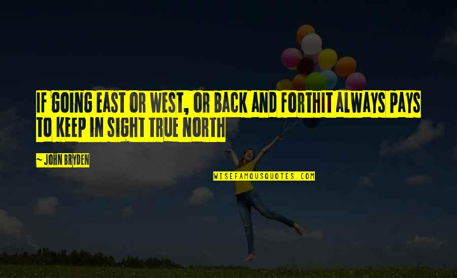 Beals Quotes By John Bryden: If going east or west, or back and