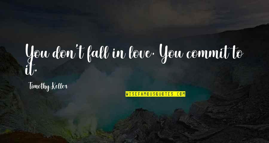 Bean Bag Chair Quotes By Timothy Keller: You don't fall in love. You commit to