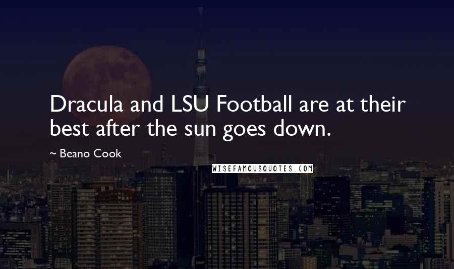 Beano Cook quotes: Dracula and LSU Football are at their best after the sun goes down.