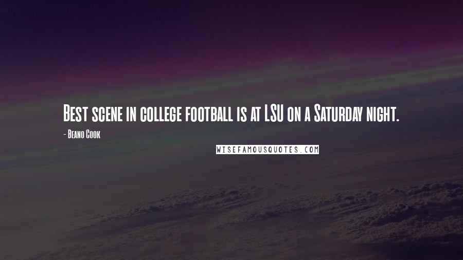 Beano Cook quotes: Best scene in college football is at LSU on a Saturday night.