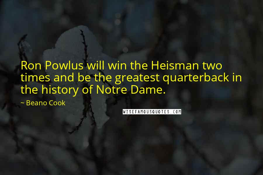 Beano Cook quotes: Ron Powlus will win the Heisman two times and be the greatest quarterback in the history of Notre Dame.