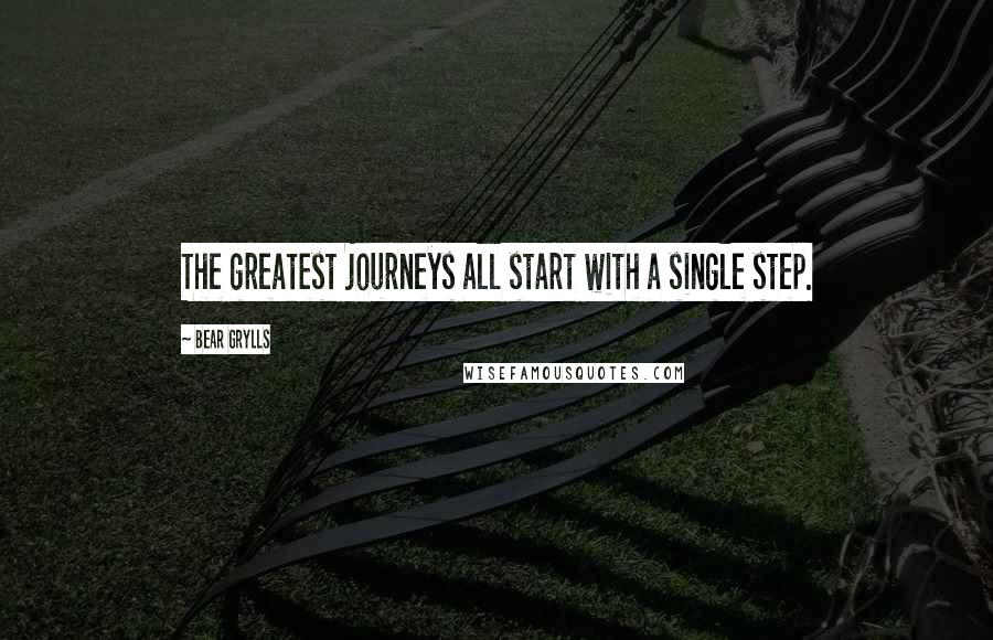 Bear Grylls quotes: The greatest journeys all start with a single step.