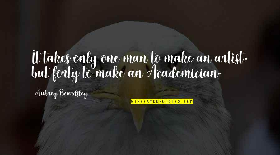 Beardsley Quotes By Aubrey Beardsley: It takes only one man to make an