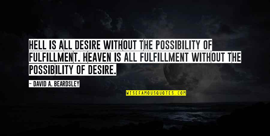 Beardsley Quotes By David A. Beardsley: Hell is all desire without the possibility of