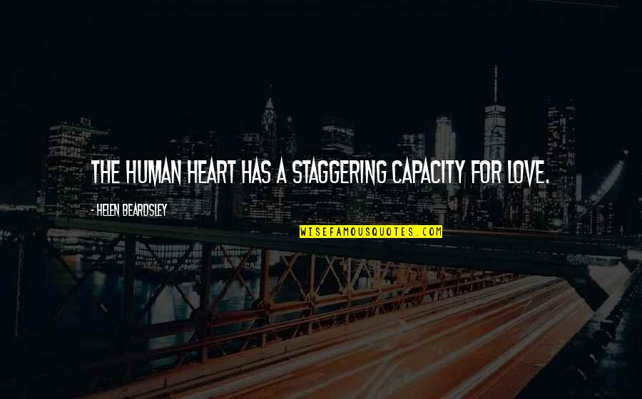 Beardsley Quotes By Helen Beardsley: The human heart has a staggering capacity for