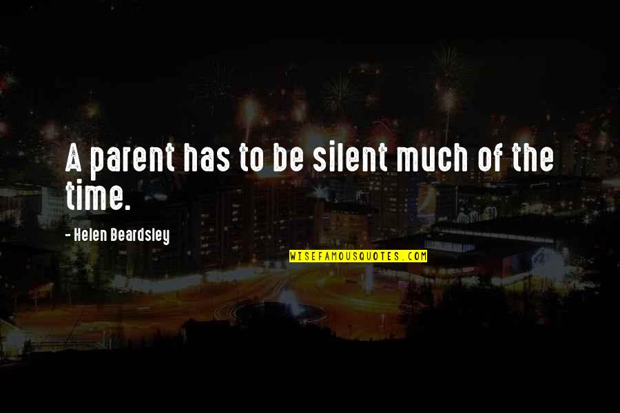Beardsley Quotes By Helen Beardsley: A parent has to be silent much of