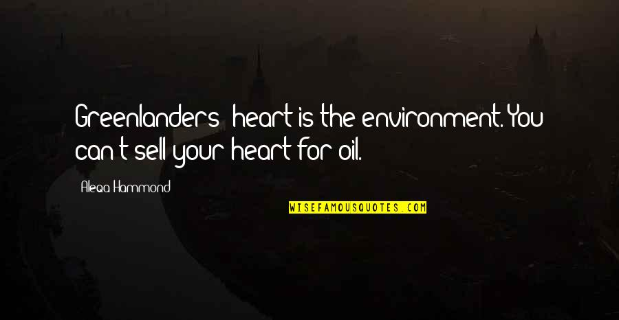 Bearing Our Cross Quotes By Aleqa Hammond: Greenlanders' heart is the environment. You can't sell