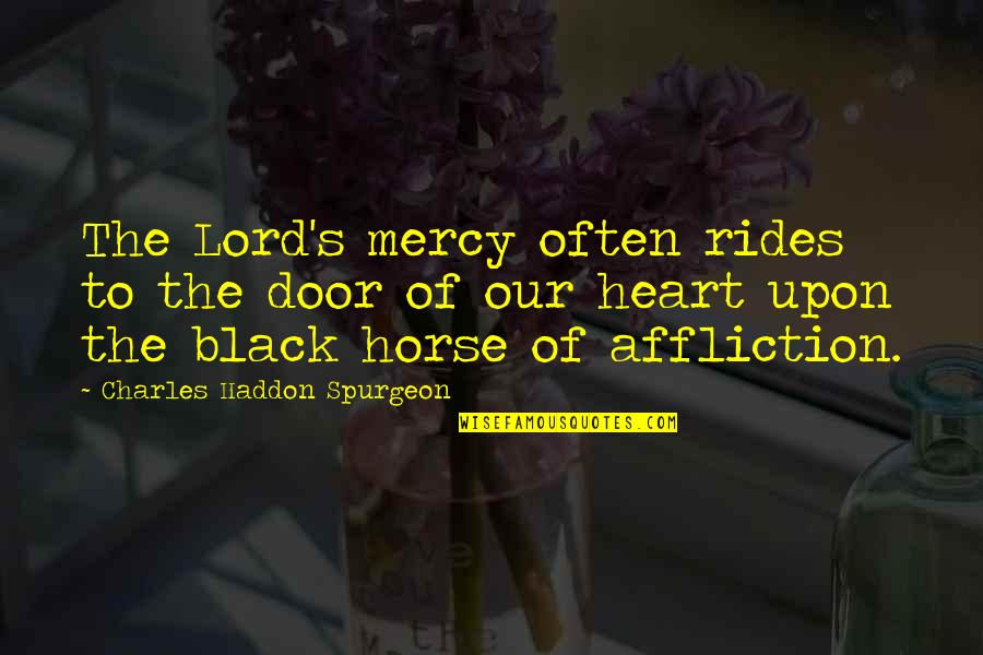 Bearing Our Cross Quotes By Charles Haddon Spurgeon: The Lord's mercy often rides to the door