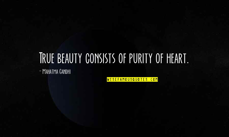 Bearing Our Cross Quotes By Mahatma Gandhi: True beauty consists of purity of heart.
