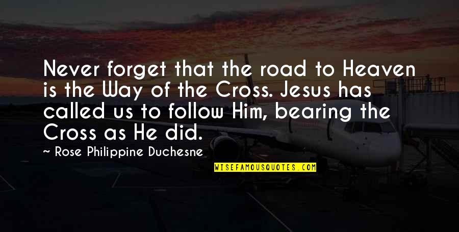 Bearing Our Cross Quotes By Rose Philippine Duchesne: Never forget that the road to Heaven is