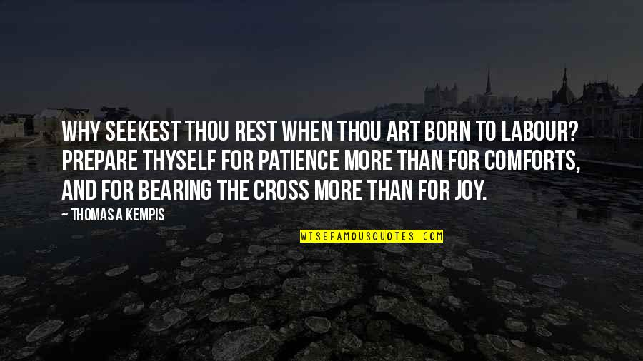 Bearing Our Cross Quotes By Thomas A Kempis: Why seekest thou rest when thou art born
